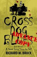 Cross Dog Blues : Book One of a Great Long Story to Tell