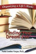 Organizing a Life's Work : Finding Your Dream Job (a Compilation of Works)