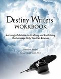 Destiny Writers' Workbook : A Practical Guide to Crafting and Publishing the Message You Wer...