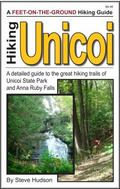 Hiking Unicoi : A Detailed Guide to the Great Hiking Trails of Georgia's Unicoi State Park a...