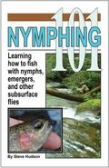 Nymphing 101 : Learning How to Fish with Nymphs, Emergers and Other Subsurface Flies
