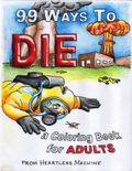 99 Ways To Die : a Coloring Book for ADULTS