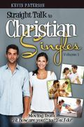 Straight Talk to Christian Singles (Vol. 1) : Getting from Hi, How Are You? to Yes, I Do