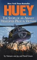 Huey: The Story of an Assault Helicopter Pilot in Vietnam