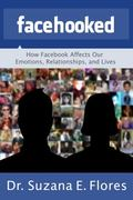 Facehooked : How Facebook Affects Our Emotions, Relationships, and Lives
