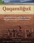 Qaqamiigux : Traditional Foods and Recipes from the Aleutian and Pribilof Islands: Nourishin...