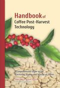 Handbook of Post-Harvest Coffee Technology : A Comprehensive Guide to the Processing, Drying...