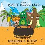Tales of Muddy Mundo Land - Making a Stew (Tale of Muddy Mundo Land) (Volume 1)