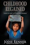 Childhood Regained: Stories of Hope for Asian Child Workers