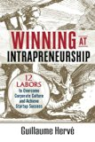 Winning at Intrapreneurship: 12 Labors to Overcome Corporate Culture and Achieve Startup Suc...