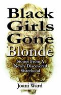 Black Girls Gone Blonde : Stories from a Newly Discovered Sisterhood