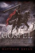 Forgotten Gospel : The Original Message of a Conquering King