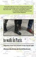 To Walk in Paris : Vignettes from Two Months in the City of Light