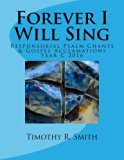 Forever I Will Sing: Responsorial Psalm Chants & Gospel Acclamations (Volume 1)