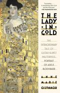 Lady in Gold : The Extraordinary Tale of Gustave Klimt's Masterpiece, Portrait of Adele Bloc...