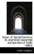 Report Of Special Committee On Government Ownership And Operation Of Public Utilities