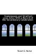 Shakespeare And Stratford-Upon-Avon: With A Record Of The Tercentenary Celebration