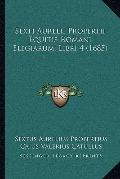 Sexti Aurelii Propertii Equitis Romani Elegiarum, Libri 4 (1685) (Latin Edition)