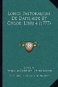 Longi Pastoralium De Daphnide Et Chloe, Libri 4 (1777) (Latin Edition)