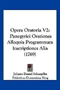 Opera Oratoria V2: Panegyrici Orationes Alloquia Programmata Inscriptiones Alia (1769) (Lati...