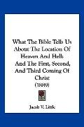 What The Bible Tells Us About The Location Of Heaven And Hell: And The First, Second, And Th...