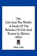 The Celt And The World: A Study Of The Relation Of Celt And Teuton In History (1917)