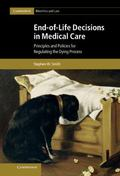 End-Of-Life Decisions in Medical Care : Principles and Policies for Regulating the Dying Pro...