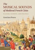 Musical Sounds of Medieval French Cities : Players, Patrons, and Politics