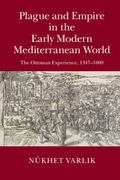 Plague and Empire in the Early Modern Mediterranean World : The Ottoman Experience, 1347-1600