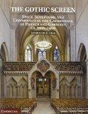 Gothic Screen : Space, Sculpture, and Community in the Cathedrals of France and Germany, Ca....