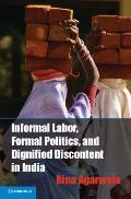 Informal Workers' Movements in India : Dignifying Discontent