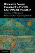 Harnessing Foreign Investment to Promote Environmental Protection : Incentives and Safeguards