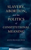Slavery, Abortion, and the Politics of Constitutional Meaning
