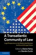 Transatlantic Community of Law : Legal Perspectives on the Relationship Between the EU and U...