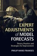 Expert Adjustments of Model Forecasts : Theory, Practice and Strategies for Improvement