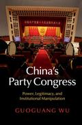 China's Party Congress : Power, Legitimacy, and Institutional Manipulation