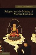 Religion and the Making of Modern East Asia (New Approaches to Asian History)