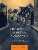The Jews in Medieval Normandy: A Social and Intellectual History