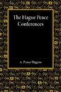 Hague Peace Conferences : And Other International Conferences Concerning the Laws and Usages...