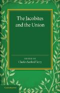 Jacobites and the Union : Being a Narrative of the Movements of 1708, 1715, 1719 by Several ...