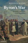 Byron's War : Romantic Rebellion, Greek Revolution