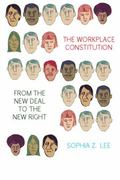 Workplace Constitution : Race, Labor, and Conservative Politics from the New Deal to the New...