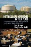 Putting Social Movements in Their Place : Explaining Opposition to Energy Projects in the Un...