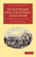 Shakespeare and Stratford-upon-Avon: A 'Chronicle of the Time' (Cambridge Library Collection...