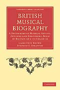 British Musical Biography: A Dictionary of Musical Artists, Authors and Composers, born in B...