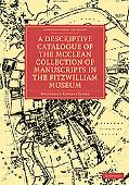 A Descriptive Catalogue of the McClean Collection of Manuscripts in the Fitzwilliam Museum (...
