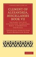 Clement of Alexandria, Miscellanies Book VII: The Greek Text with Introduction, Translation,...
