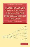 Compendium der vergleichenden Grammatik der indogermanischen Sprachen (Cambridge Library Col...