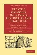 Treatise on Wood Engraving, Historical and Practical: With Upwards of Three Hundred Illustra...