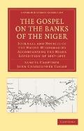 The Gospel on the Banks of the Niger: Journals and Notices of the Native Missionaries Accomp...